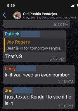 What's App chat window -- proof that Joe Rogers texted Kendall to replace a player within 1 minute of Larry begging to play.